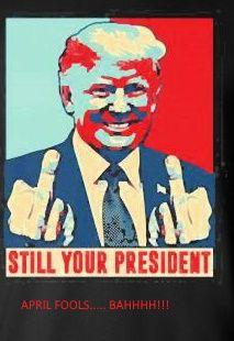 donald-trump-still-your-president-.APRIL-1jpg.jpg